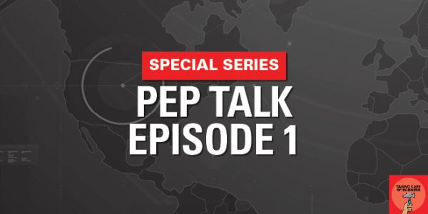 SPECIAL SERIES – Pep Talk Episode 1